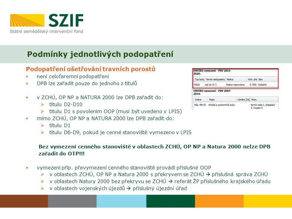 Podmínky jednotlivých podopatření Podopatření ošetřování travních porostů  není celofaremní podopatření  DPB lze zařadit pouze do jednoho z titulů  v ZCHÚ, OP NP a NATURA 2000 lze DPB zařadit do:  titulu D2-D10  titulu D1 s povolením OOP (musí být uvedeno v LPIS)  mimo ZCHÚ, OP NP a NATURA 2000 lze DPB zařadit do:  titulu D1  titulu D6-D9, pokud je cenné stanoviště vymezeno v LPIS Bez vymezení cenného stanoviště v oblastech ZCHÚ, OP NP a Natura 2000 nelze DPB zařadit do OTP!!.