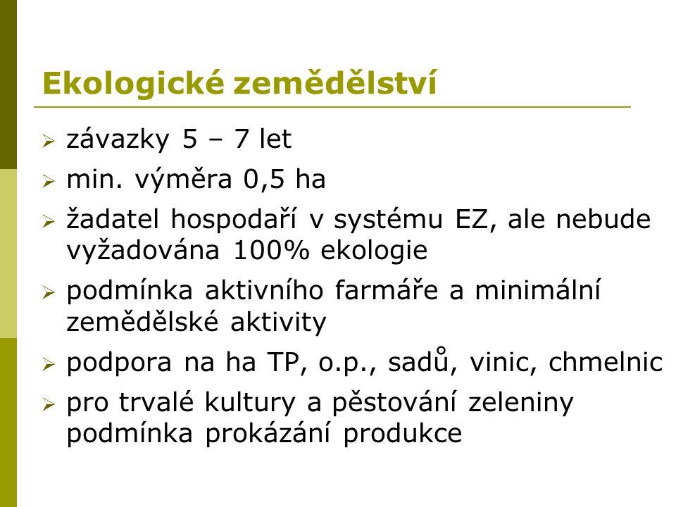 Ekologické zemědělství  závazky 5 – 7 let  min. výměra 0,5 ha  žadatel hospodaří v systému EZ, ale nebude vyžadována 100% ekologie  podmínka aktiv