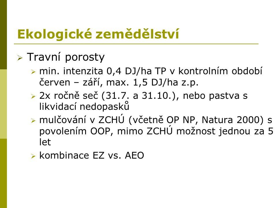 Ekologické zemědělství  Travní porosty  min. intenzita 0,4 DJ/ha TP v kontrolním období červen – září, max. 1,5 DJ/ha z.p.  2x ročně seč (31.7. a 3