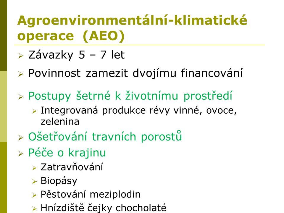 Agroenvironmentální-klimatické operace (AEO)  Závazky 5 – 7 let  Povinnost zamezit dvojímu financování  Postupy šetrné k životnímu prostředí  Integrovaná produkce révy vinné, ovoce, zelenina  Ošetřování travních porostů  Péče o krajinu  Zatravňování  Biopásy  Pěstování meziplodin  Hnízdiště čejky chocholaté