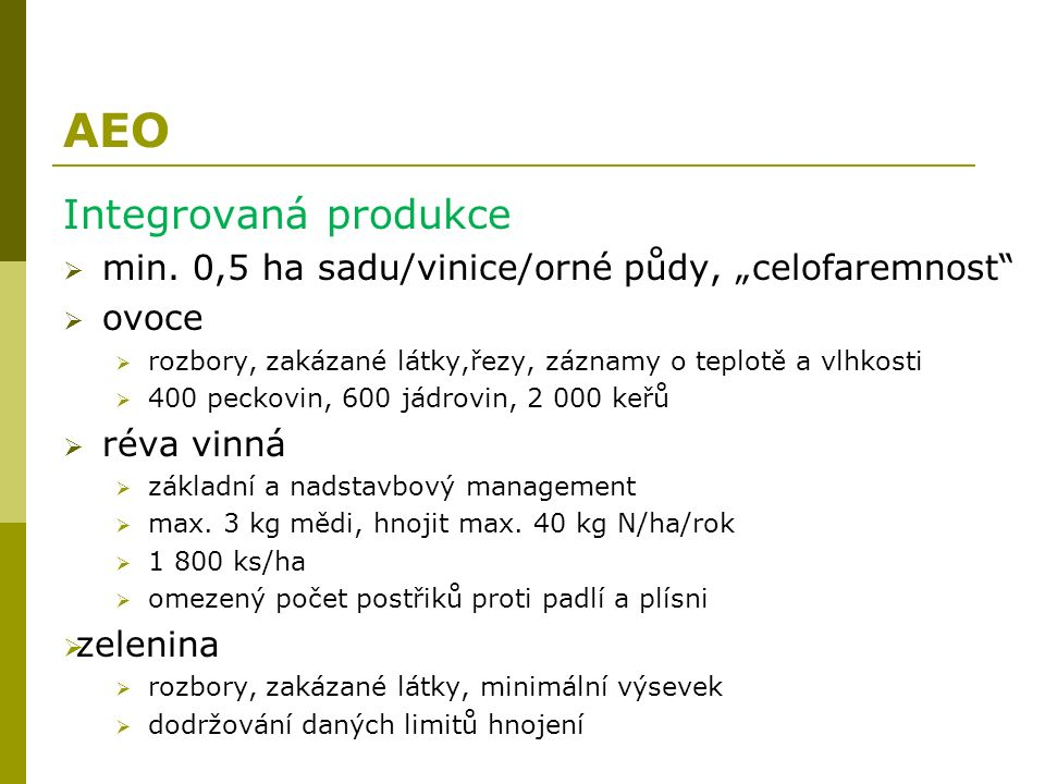 """AEO Integrovaná produkce  min. 0,5 ha sadu/vinice/orné půdy, """"celofaremnost""""  ovoce  rozbory, zakázané látky,řezy, záznamy o teplotě a vlhkosti  4"""