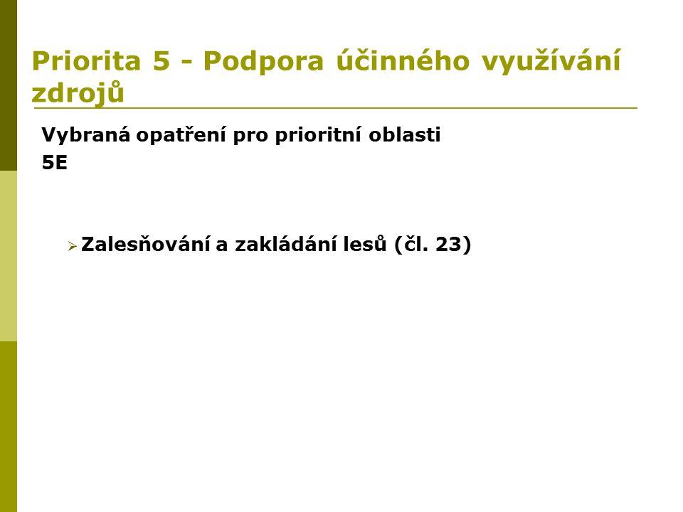 Priorita 5 - Podpora účinného využívání zdrojů Vybraná opatření pro prioritní oblasti 5E  Zalesňování a zakládání lesů (čl.