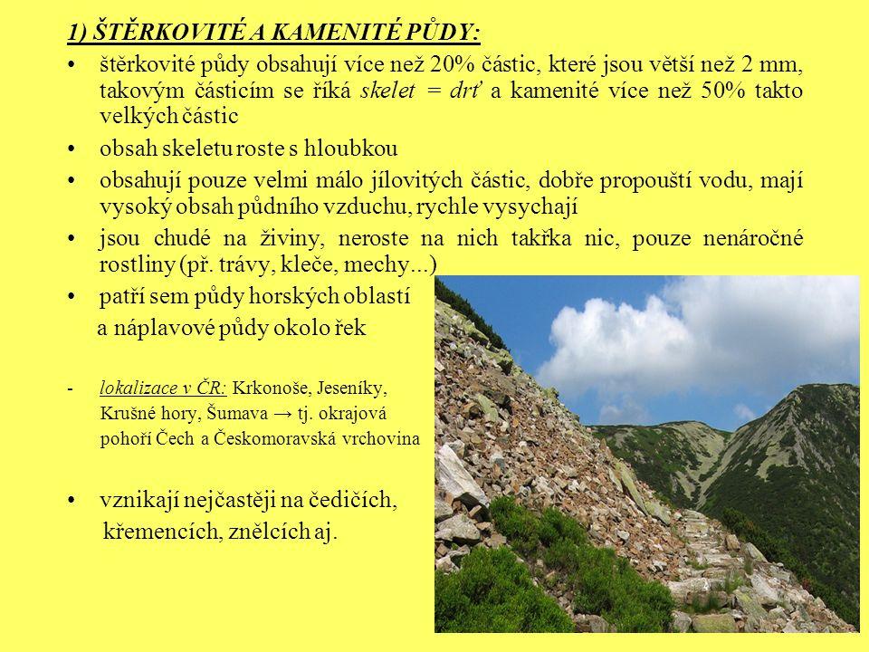 1) ŠTĚRKOVITÉ A KAMENITÉ PŮDY: štěrkovité půdy obsahují více než 20% částic, které jsou větší než 2 mm, takovým částicím se říká skelet = drť a kameni