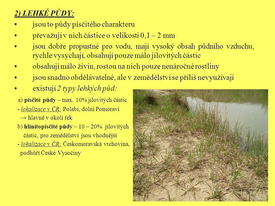 2) LEHKÉ PŮDY: jsou to půdy písčitého charakteru převažují v nich částice o velikosti 0,1 – 2 mm jsou dobře propustné pro vodu, mají vysoký obsah půdn