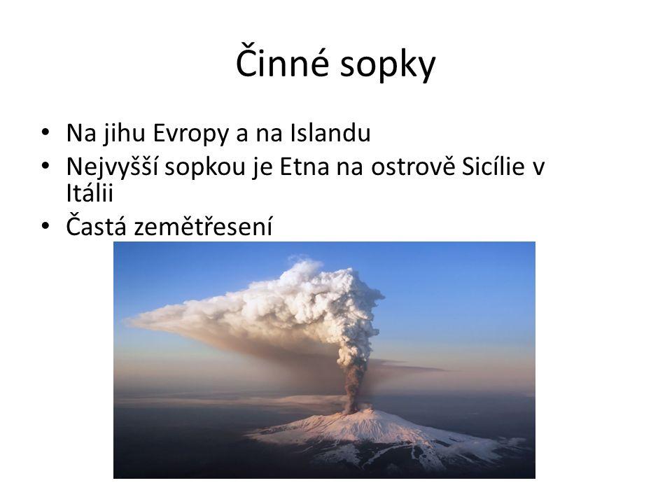 Činné sopky Na jihu Evropy a na Islandu Nejvyšší sopkou je Etna na ostrově Sicílie v Itálii Častá zemětřesení