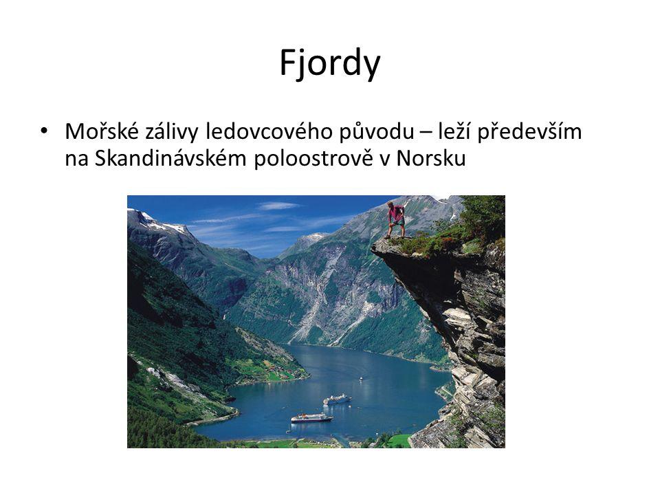 Fjordy Mořské zálivy ledovcového původu – leží především na Skandinávském poloostrově v Norsku