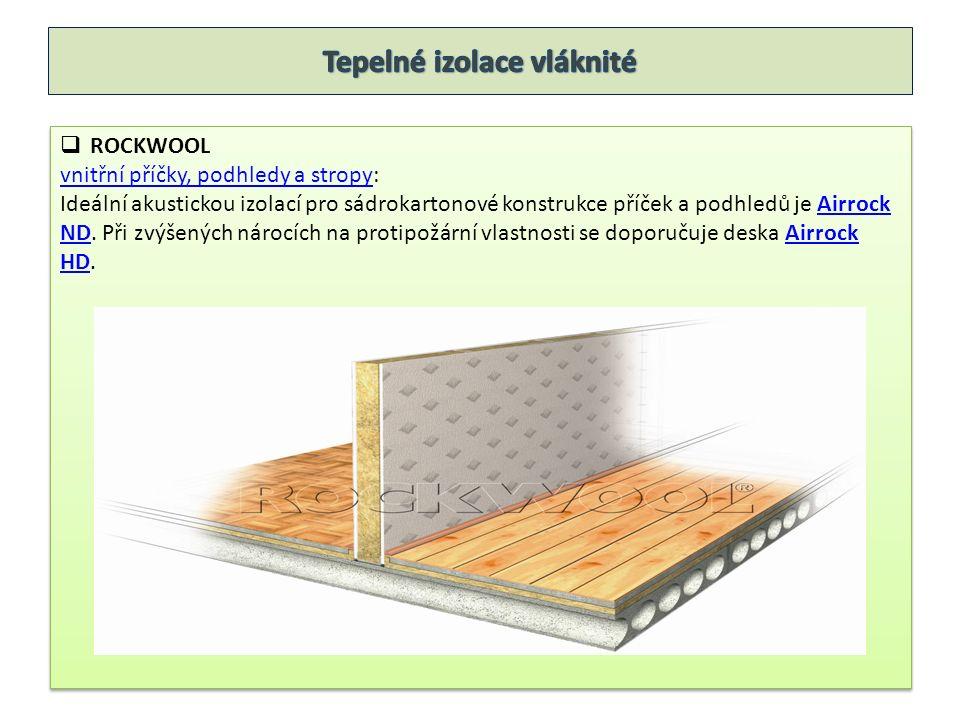 Tepelně izolační materiály ze skleněné vlny  ROTAFLEX – izolační materiál, jehož základem jsou skelná vlákna, zdravotně nezávadný, používá se k zateplení obvodových plášťům, příček, stropů, střech Tepelně izolační materiály z čedičové vlny  ISOWER – izolační materiál, jehož základem je čedičová vlna, dodává se v rohožích nebo deskách, používá se k zateplení obvodových plášťům, příček, stropů, střech
