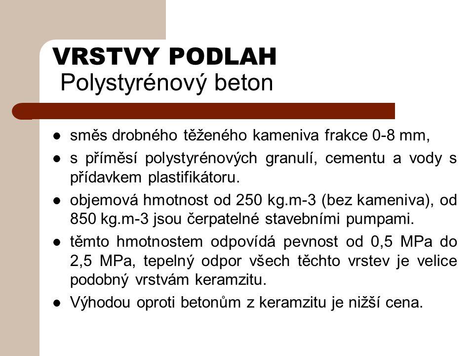VRSTVY PODLAH Polystyrénový beton směs drobného těženého kameniva frakce 0-8 mm, s příměsí polystyrénových granulí, cementu a vody s přídavkem plastifikátoru.