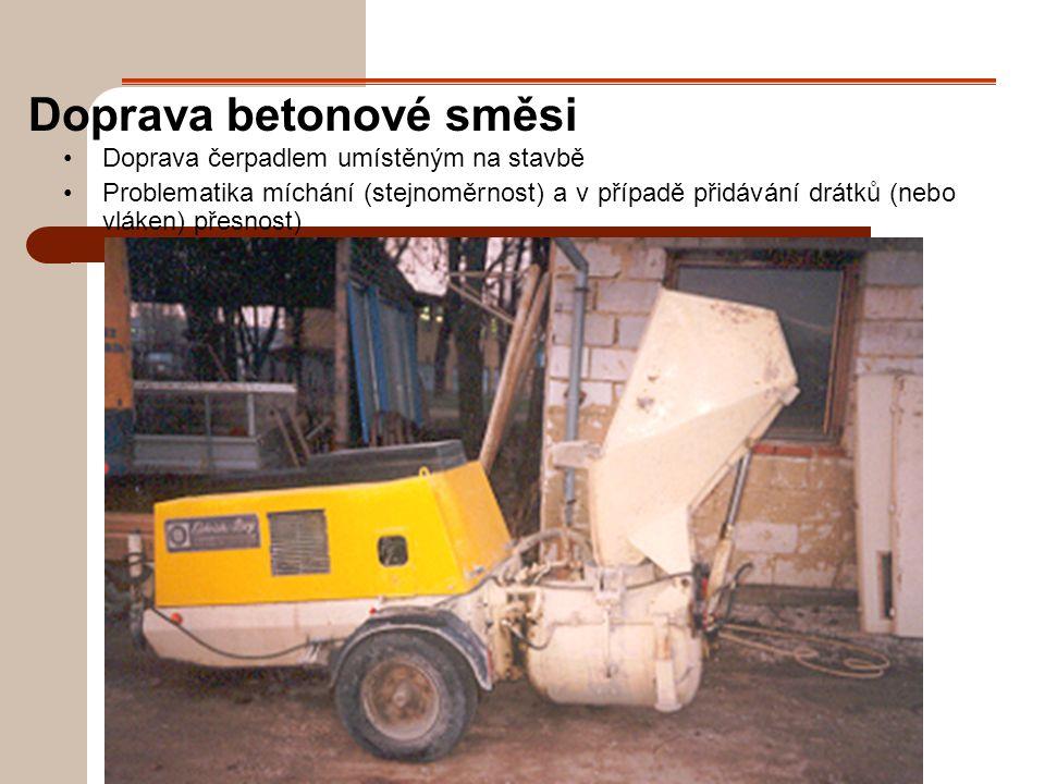 Doprava betonové směsi Doprava čerpadlem umístěným na stavbě Problematika míchání (stejnoměrnost) a v případě přidávání drátků (nebo vláken) přesnost)