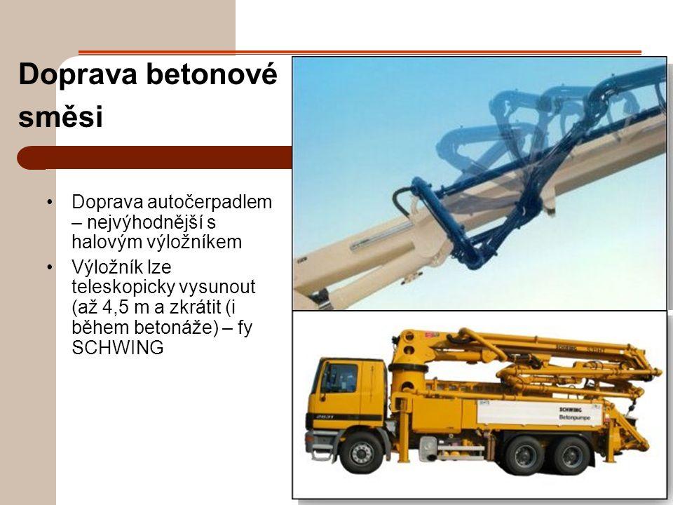 Doprava betonové směsi Doprava autočerpadlem – nejvýhodnější s halovým výložníkem Výložník lze teleskopicky vysunout (až 4,5 m a zkrátit (i během betonáže) – fy SCHWING