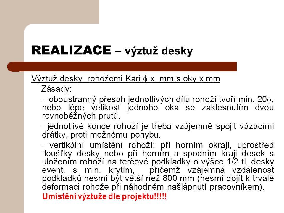 REALIZACE – výztuž desky Výztuž desky rohožemi Kari  x mm s oky x mm Zásady: - oboustranný přesah jednotlivých dílů rohoží tvoří min.