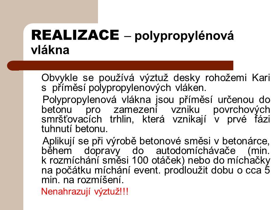 REALIZACE – polypropylénová vlákna Obvykle se používá výztuž desky rohožemi Kari s příměsí polypropylenových vláken.