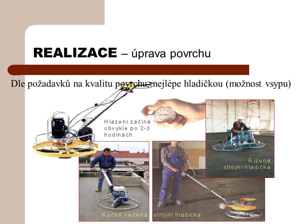 REALIZACE – úprava povrchu Dle požadavků na kvalitu povrchu, nejlépe hladičkou (možnost vsypu)