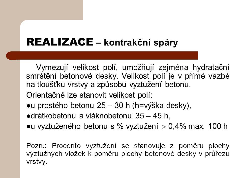 REALIZACE – kontrakční spáry Vymezují velikost polí, umožňují zejména hydratační smrštění betonové desky.