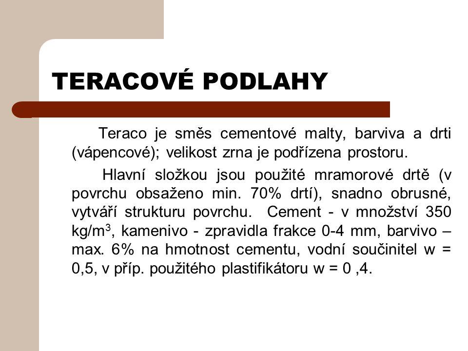 TERACOVÉ PODLAHY Teraco je směs cementové malty, barviva a drti (vápencové); velikost zrna je podřízena prostoru.