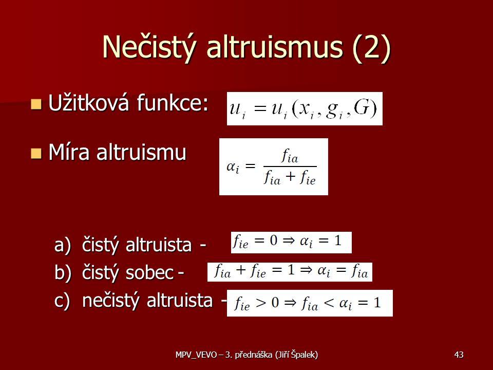Nečistý altruismus (2) Užitková funkce: Užitková funkce: Míra altruismu Míra altruismu a)čistý altruista - b)čistý sobec- c)nečistý altruista - 43MPV_VEVO – 3.
