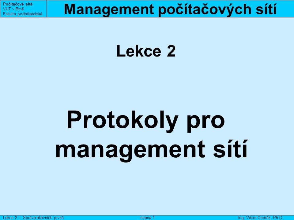 Management počítačových sítí Počítačové sítě VUT v Brně Fakulta podnikatelská Lekce 2 – Správa aktivních prvkůIng.