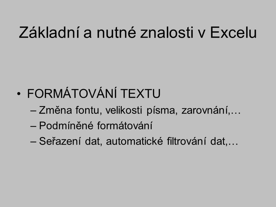 Základní a nutné znalosti v Excelu FORMÁTOVÁNÍ TEXTU –Změna fontu, velikosti písma, zarovnání,… –Podmíněné formátování –Seřazení dat, automatické filt