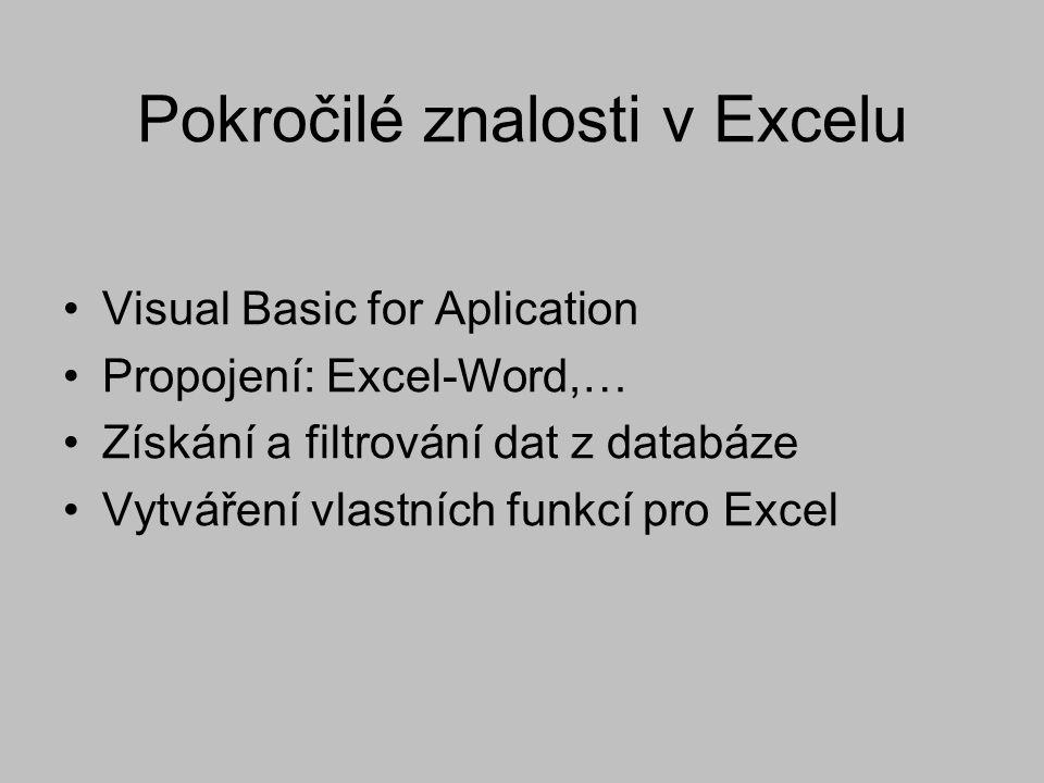 Pokročilé znalosti v Excelu Visual Basic for Aplication Propojení: Excel-Word,… Získání a filtrování dat z databáze Vytváření vlastních funkcí pro Exc