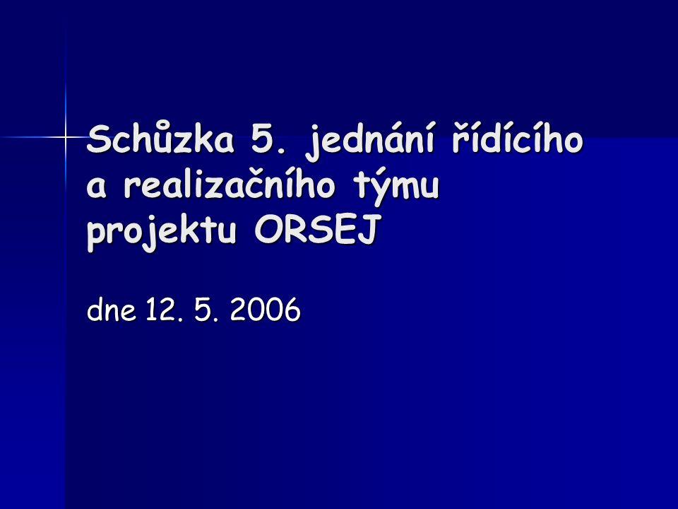 Schůzka 5. jednání řídícího a realizačního týmu projektu ORSEJ dne 12. 5. 2006