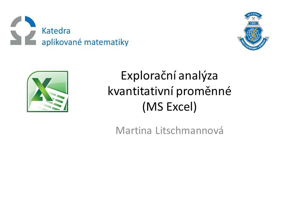 Explorační analýza kvantitativní proměnné (MS Excel) Martina Litschmannová