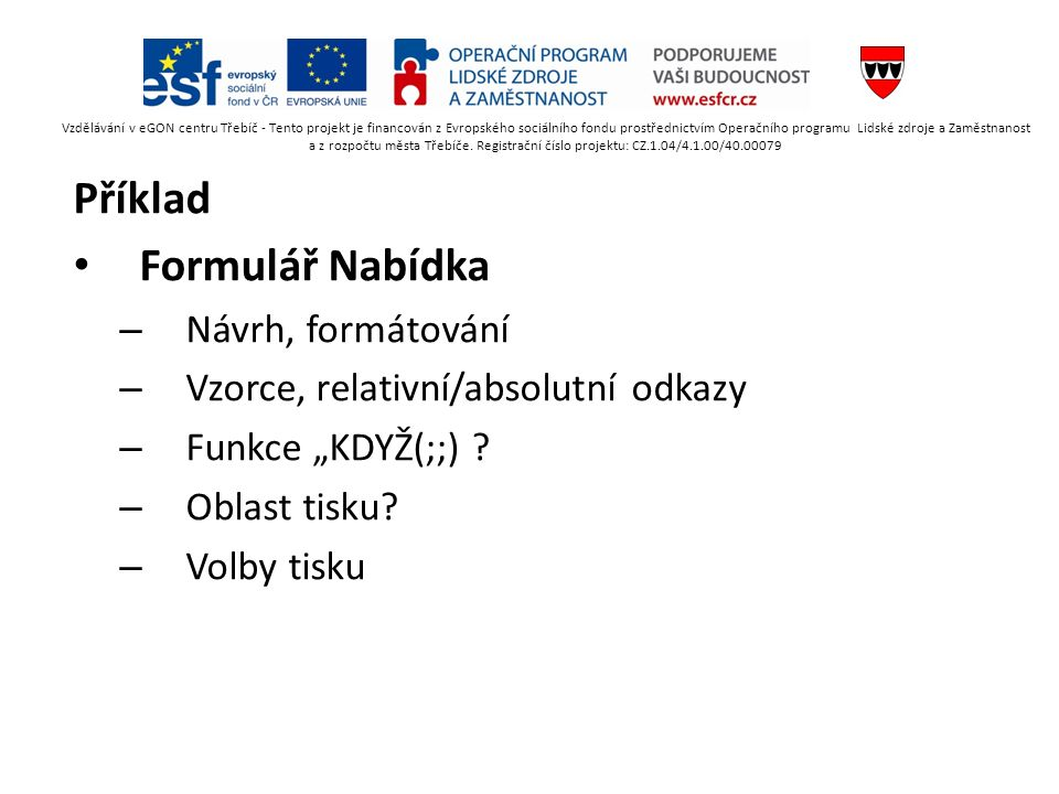 """Příklad Formulář Nabídka – Návrh, formátování – Vzorce, relativní/absolutní odkazy – Funkce """"KDYŽ(;;) ."""
