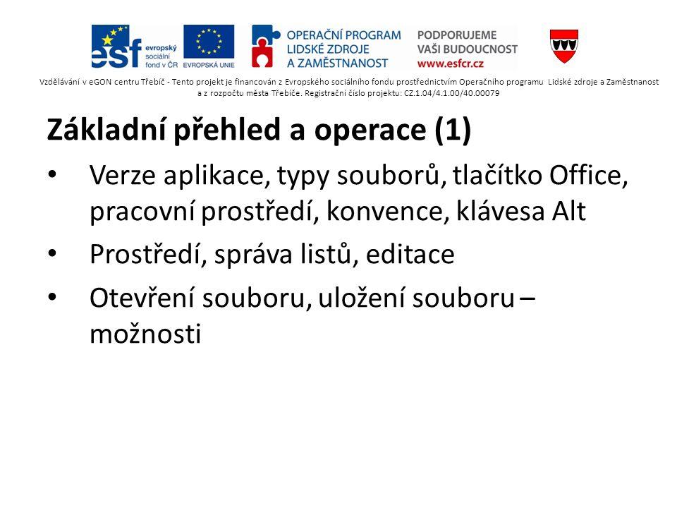 Základní přehled a operace (1) Verze aplikace, typy souborů, tlačítko Office, pracovní prostředí, konvence, klávesa Alt Prostředí, správa listů, editace Otevření souboru, uložení souboru – možnosti Vzdělávání v eGON centru Třebíč - Tento projekt je financován z Evropského sociálního fondu prostřednictvím Operačního programu Lidské zdroje a Zaměstnanost a z rozpočtu města Třebíče.