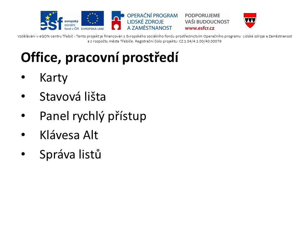 Office, pracovní prostředí Karty Stavová lišta Panel rychlý přístup Klávesa Alt Správa listů Vzdělávání v eGON centru Třebíč - Tento projekt je financ