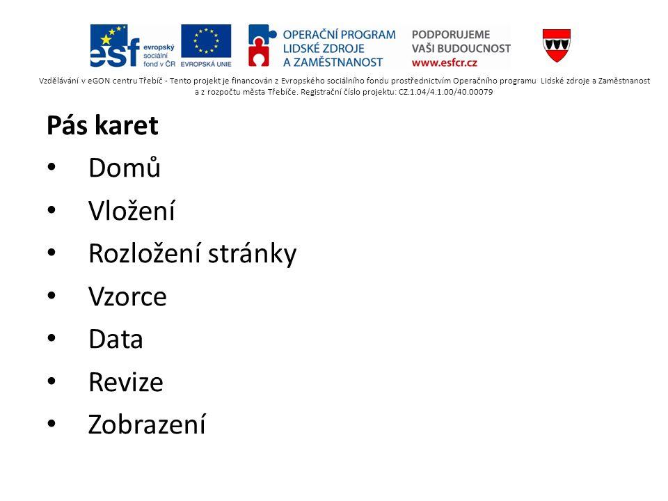 Pás karet Domů Vložení Rozložení stránky Vzorce Data Revize Zobrazení Vzdělávání v eGON centru Třebíč - Tento projekt je financován z Evropského sociá