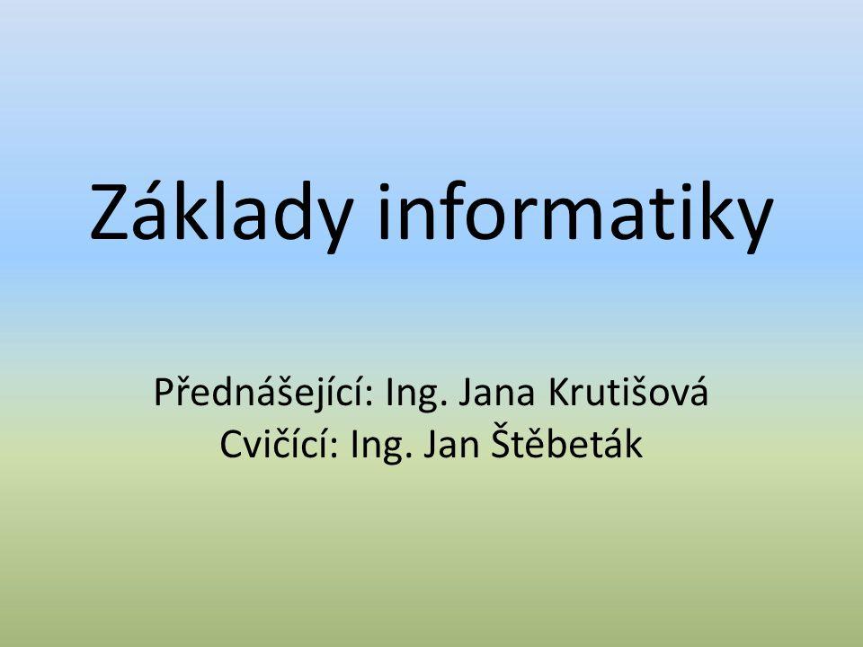 Základy informatiky Přednášející: Ing. Jana Krutišová Cvičící: Ing. Jan Štěbeták