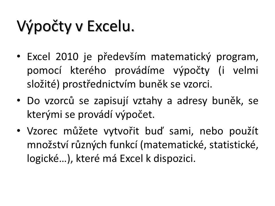 Výpočty v Excelu. Excel 2010 je především matematický program, pomocí kterého provádíme výpočty (i velmi složité) prostřednictvím buněk se vzorci. Do