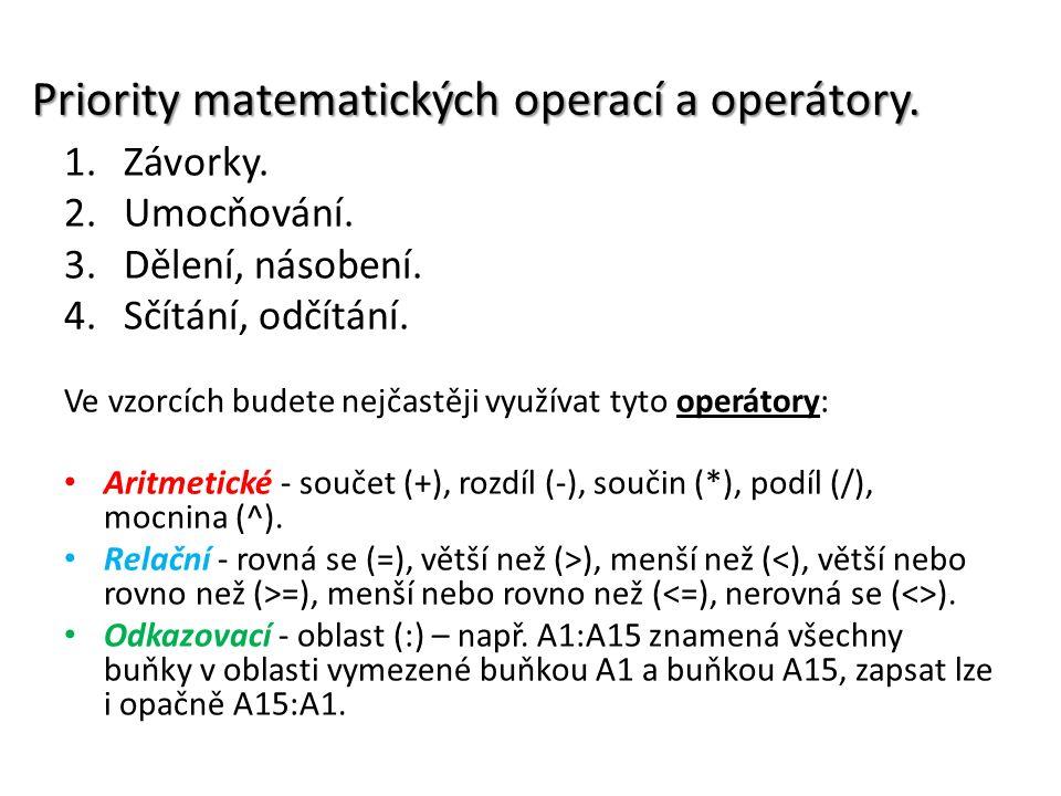 Priority matematických operací a operátory. 1.Závorky. 2.Umocňování. 3.Dělení, násobení. 4.Sčítání, odčítání. Ve vzorcích budete nejčastěji využívat t