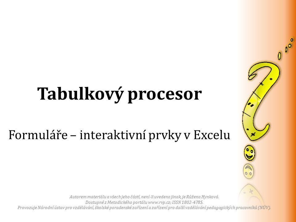 Tabulkový procesor Formuláře – interaktivní prvky v Excelu Autorem materiálu a všech jeho částí, není-li uvedeno jinak, je Růžena Hynková.