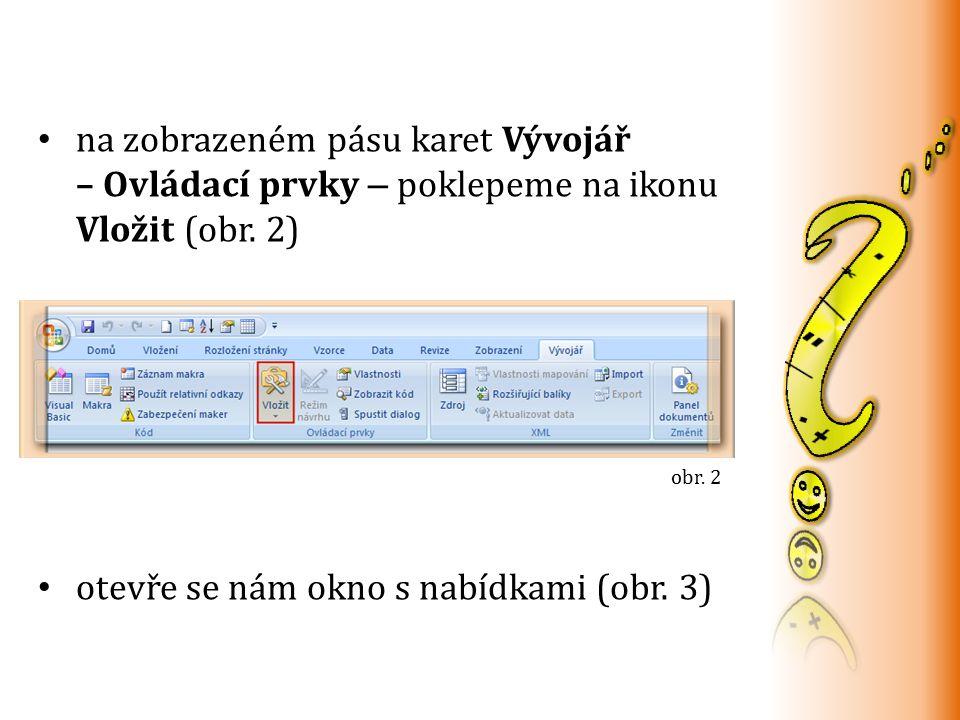 na zobrazeném pásu karet Vývojář – Ovládací prvky – poklepeme na ikonu Vložit (obr.