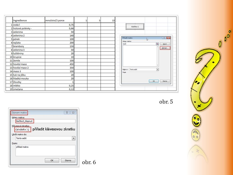 postupně vložíme vzorce do jednotlivých sloupců na závěr klikneme do buňky A1 a nahrávání Makra zastavíme takto vytvořené Makro spustíme pomocí vytvořeného Tlačítka (lze použít i vytvořenou klávesovou zkratku) (obr.