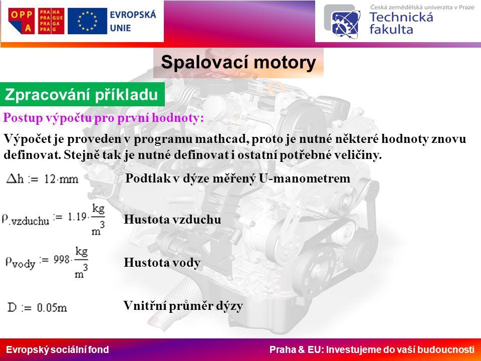 Evropský sociální fond Praha & EU: Investujeme do vaší budoucnosti Spalovací motory Zpracování příkladu Postup výpočtu pro první hodnoty: Výpočet je proveden v programu mathcad, proto je nutné některé hodnoty znovu definovat.