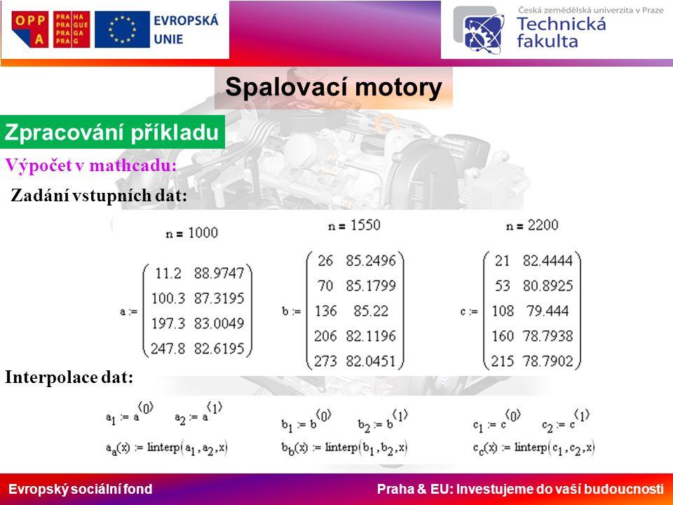 Evropský sociální fond Praha & EU: Investujeme do vaší budoucnosti Spalovací motory Zpracování příkladu Výpočet v mathcadu: Zadání vstupních dat: Interpolace dat: