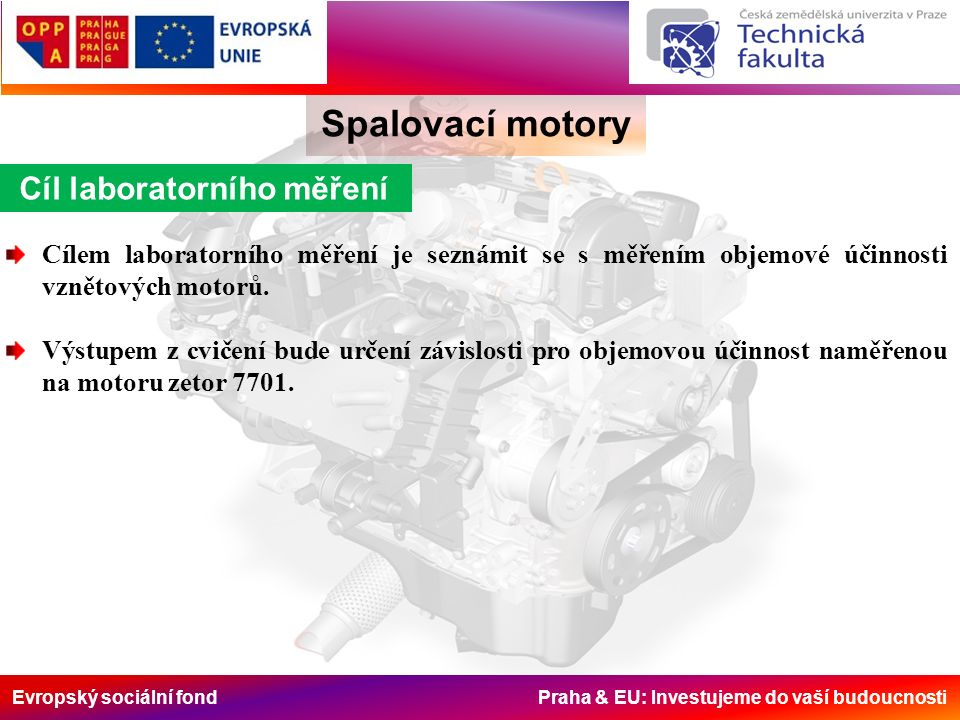 Evropský sociální fond Praha & EU: Investujeme do vaší budoucnosti Spalovací motory Cíl laboratorního měření Cílem laboratorního měření je seznámit se s měřením objemové účinnosti vznětových motorů.