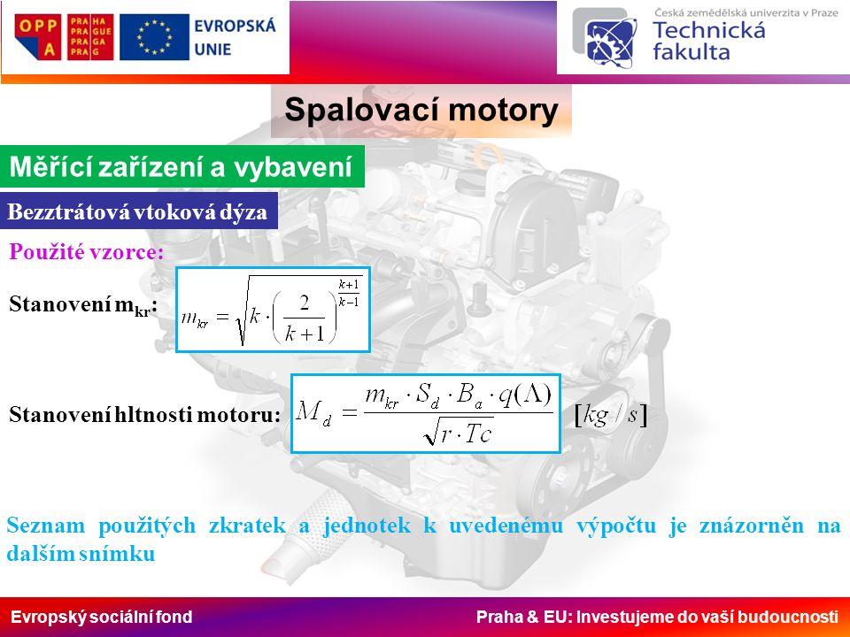 Evropský sociální fond Praha & EU: Investujeme do vaší budoucnosti Spalovací motory Měřící zařízení a vybavení Bezztrátová vtoková dýza Použité vzorce: Stanovení m kr : Stanovení hltnosti motoru: Seznam použitých zkratek a jednotek k uvedenému výpočtu je znázorněn na dalším snímku