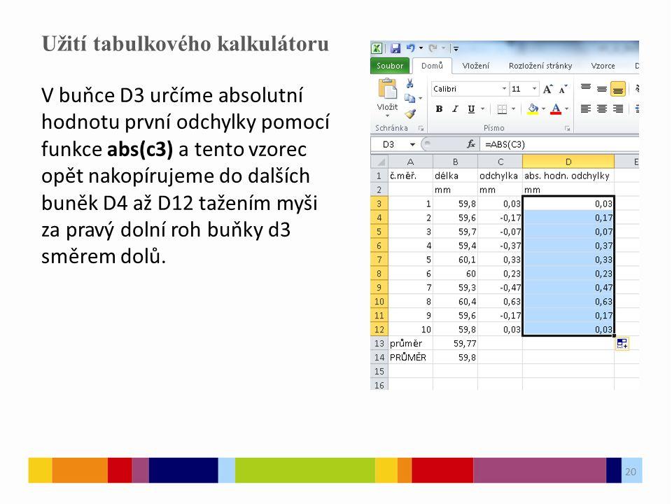 20 Užití tabulkového kalkulátoru 20 V buňce D3 určíme absolutní hodnotu první odchylky pomocí funkce abs(c3) a tento vzorec opět nakopírujeme do další