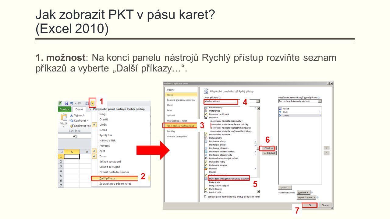 """3 4 5 6 7 Jak zobrazit PKT v pásu karet? (Excel 2010) 1. možnost: Na konci panelu nástrojů Rychlý přístup rozviňte seznam příkazů a vyberte """"Další pří"""