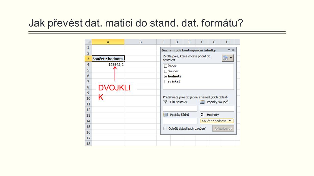 Jak převést dat. matici do stand. dat. formátu DVOJKLI K