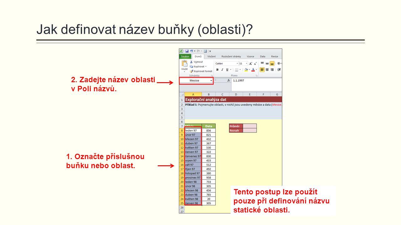 1. Označte příslušnou buňku nebo oblast. 2. Zadejte název oblasti v Poli názvů. Tento postup lze použít pouze při definování názvu statické oblasti.