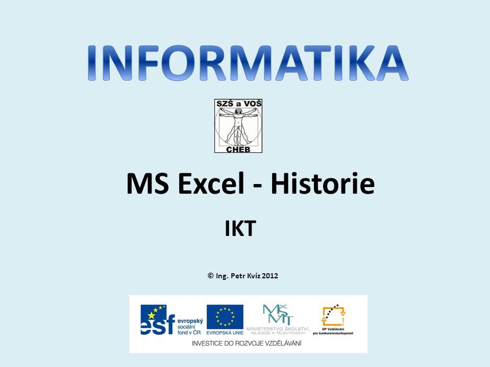 © Ing. Petr Kvíz 2012 IKT MS Excel - Historie