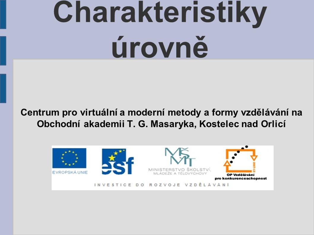 Charakteristiky úrovně Centrum pro virtuální a moderní metody a formy vzdělávání na Obchodní akademii T. G. Masaryka, Kostelec nad Orlicí