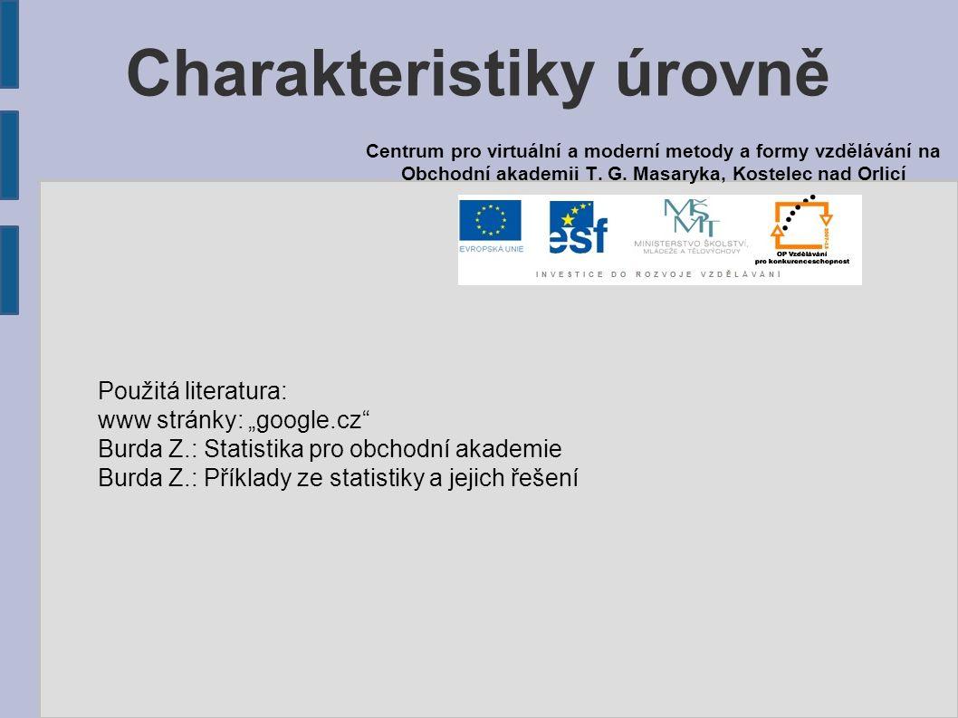 """Charakteristiky úrovně Použitá literatura: www stránky: """"google.cz"""" Burda Z.: Statistika pro obchodní akademie Burda Z.: Příklady ze statistiky a jeji"""