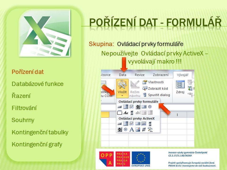 Skupina: Ovládací prvky formuláře Nepoužívejte Ovládací prvky ActiveX – vyvolávají makro !!! Pořízení dat Databázové funkce Řazení Filtrování Souhrny