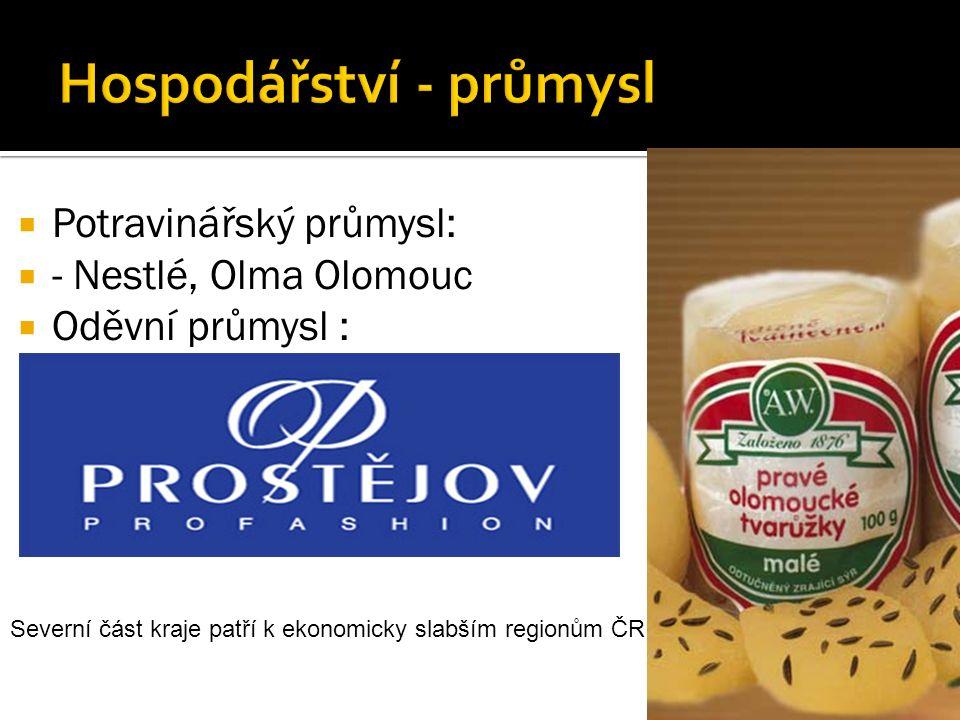  Potravinářský průmysl:  - Nestlé, Olma Olomouc  Oděvní průmysl :  - Severní část kraje patří k ekonomicky slabším regionům ČR