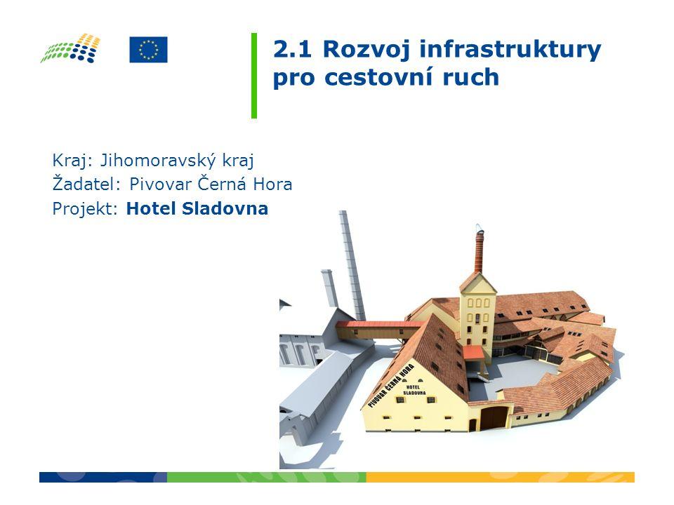 2.1 Rozvoj infrastruktury pro cestovní ruch Kraj: Jihomoravský kraj Žadatel: Pivovar Černá Hora Projekt: Hotel Sladovna