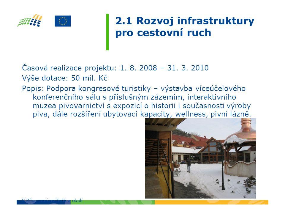 2.1 Rozvoj infrastruktury pro cestovní ruch Časová realizace projektu: 1. 8. 2008 – 31. 3. 2010 Výše dotace: 50 mil. Kč Popis: Podpora kongresové turi